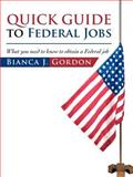 Quick Guide to Federal Jobs, Bianca J. Gordon, 1475929072