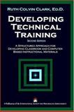 Development Technical Training : A Structured Approach for Developing Classroom and Computer-Based Instructional Materials, Clark, Ruth Colvin, 1890289078