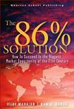 The 86 Percent Solution : How to Succeed in the Biggest Market Opportunity of the Next 50 Years, Mahajan, Vijay and Banga, Kamini, 0131489070