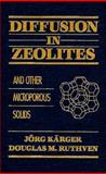 Diffusion in Zeolites : And Other Microporous Solids, Ruthven, Douglas M. and Karger, Jorg, 0471509078