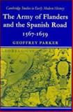 The Army of Flanders and the Spanish Road, 1567-1659 : The Logistics of Spanish Victory and Defeat in the Low Countries' Wars, Parker, Geoffrey, 0521099072