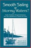 Smooth Sailing or Stormy Waters? : Family Transitions Through Adolescence and Their Implications for Practice and Policy, Harold, Rena D. and Colarossi, Lisa G., 0805849076