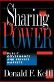 Sharing Power : Public Governance and Private Markets, Kettl, Donald F., 0815749074