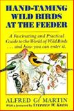 Hand-Taming Wild Birds at the Feeder, Alfred G. Martin, 0911469079
