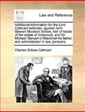 Additional Information for the Lord Cathcart Defender, Against John Stewart Nicolson Schaw, Heir of Tailzie of the Estate of Greenock, and Sir Michael, Charles Schaw Cathcart, 1170379079