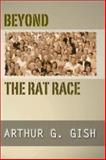 Beyond the Rat Race, Arthur G. Gish, 1579109071