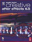 Creative after Effects 6. 0 : Animation, Visual Effects and Motion Graphics Production for TV and Video, Taylor, Angie, 0240519078