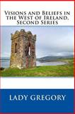 Visions and Beliefs in the West of Ireland, Second Series, Lady Lady Gregory, 1494889072