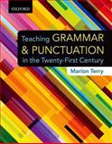 Teaching Grammar and Punctuation in the Twenty-First Century, Terry, Marion, 019544907X