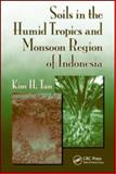 Soils in the Humid Tropics and Monsoon Region of Indonesia, Tan, Kim H., 1420069071