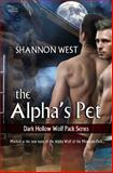 The Alpha's Pet : Dark Hollow Wolf Pack Series 1, West, Shannon, 1618859072