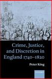 Crime, Justice, and Discretion in England, 1740-1820, King, Peter, 0199259070