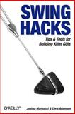 Swing Hacks : Tips and Tools for Killer GUIs, Marinacci, Joshua and Adamson, Christopher, 0596009070