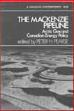 The MacKenzie Pipeline : Arctic Gas and Canadian Energy Policy, Pearse, Peter H., 077109907X