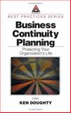 Business Continuity Planning : Protecting Your Organization's Life, Doughty, Ken, 0849309077