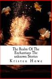 The Realm of the Enchantians the Unknown Stories, Kristen Howe, 1495479072
