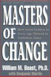 Masters of Change : How Great Leaders in Every Age Thrived in Turbulent Times, Boast, William M. and Martin, Benjamin, 1890009075