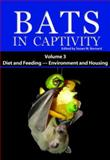 Bats in Captivity : Volume 3: Diet and Feeding; Environment and Housing, , 1934899070