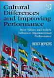 Cultural Differnces and Improving Performance : How Values and Beliefs Influence Organizational Performance, Hopkins, Bryan, 0566089076
