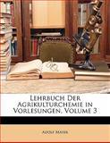 Lehrbuch Der Agrikulturchemie in Vorlesungen, Volume 1 (German Edition), Adolf Mayer, 1141179075