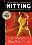 The Scientific Approach to Hitting : Research Explores the Most Difficult Skill in Sport, DeRenne, Coop, 1934269077