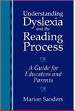 Understanding Dyslexia and the Reading Process : A Guide for Educators and Parents, Sanders, Marion, 0205309070