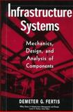 Infrastructure Systems : Mechanics, Design, and Analysis of Components, Fertis, Demeter G., 0471179078