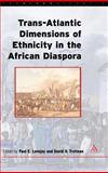 Trans-Atlantic Dimensions of Ethnicity in the African Diaspora, Lovejoy, Paul E. and Trotman, David V., 0826449077