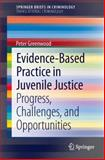 Evidence-Based Practice in Juvenile Justice : Progress, Challenges, and Opportunities, Greenwood, Peter, 1461489075