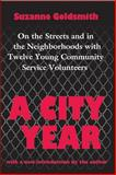 A City Year : On the Streets and in the Neighborhoods with Twelve Young Community Service Volunteers, Goldsmith, Suzanne, 1560009071