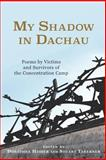 My Shadow in Dachau : Poems by Victims and Survivors of the Concentration Camp, , 1571139079