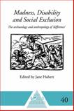 Madness, Disability and Social Exclusion : The Archaeology and Anthropology Of 'Difference', , 041558907X