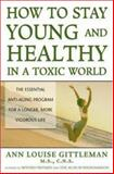 How to Stay Young and Healthy in a Toxic World, Gittleman, Ann Louise, 0879839074