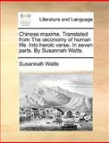 Chinese Maxims Translated from the Conomy of Human Life into Heroic Verse in Seven Parts by Susannah Watts, Susannah Watts, 1140859072