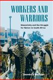 Workers and Warriors : Masculinity and the Struggle for Nation in South Africa, Waetjen, Thembisa, 0252029089