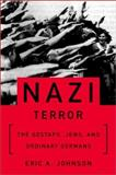 Nazi Terror the Gestapo, Jews, and Ordinary Germans, Eric A. Johnson, 0465049087