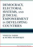 Democracy, Electoral Systems, and Judicial Empowerment in Developing Countries, Yadav, Vineeta and Mukherjee, Bumba, 0472119087