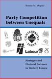 Party Competition Between Unequals : Strategies and Electoral Fortunes in Western Europe, Meguid, Bonnie M., 0521169089