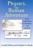 Physics, the Human Adventure : From Copernicus to Einstein and Beyond, Holton, Gerald J., 0813529085