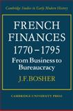 French Finances, 1770-1795 : From Business to Bureaucracy, Bosher, J. F., 0521089085
