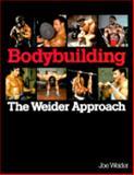 Bodybuilding : The Weider Approach, Weider, Joe, 0809259087