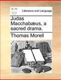 Judas MacChabæus, a Sacred Drama, Thomas Morell, 1170419089