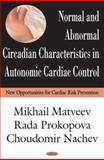 Normal and Abnormal Circadian Characteristics in Autonomic Cardiac Control : New Opportunities for Cardiac Risk Prevention, Matveev, Mikhail and Prokopova, Rada, 1594549087