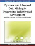 Dynamic and Advanced Data Mining for Progressing Technological Development : Innovations and Systemic Approaches, Shawkat Ali, A. B. M. and Xiang, Yang, 1605669083