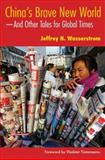 China's Brave New World : --and Other Tales for Global Times, Wasserstrom, Jeffrey N., 0253219086