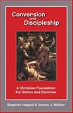 Conversion and Discipleship : A Christian Foundation for Ethics and Doctrine, Happel, Stephen and Walter, James J., 0800619080