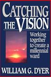 Catching the Vision, William G. Dyer, 0884949087