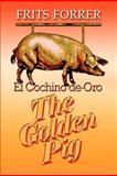 The Golden Pig : El Cochino de Oro, Frits Forrer, 0971449082