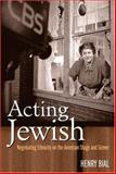 Acting Jewish : Negotiating Ethnicity on the American Stage and Screen, Bial, Henry Carl, 0472099086