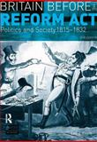 Britain Before the Reform Act : Politics and Society, 1815-1832, Evans, Eric, 058229908X